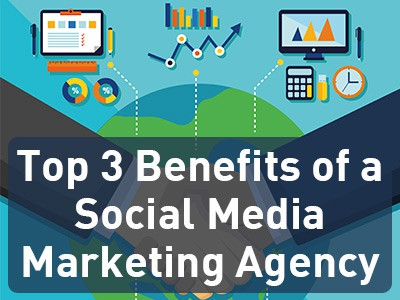 Top 3 Benefits of a Social Media Marketing Agency
