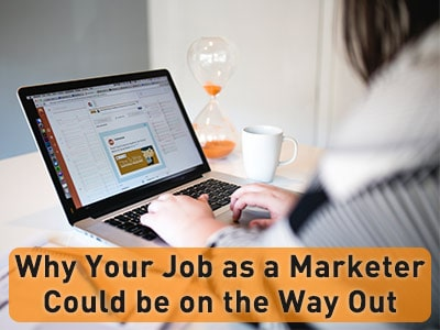 Why your job as a marketer could be on the way out