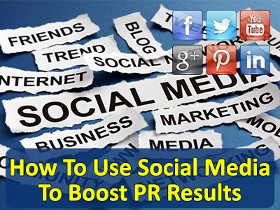 How To Use Social Media To Boost PR Results