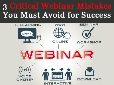 Top 3 Critical Webinar Mistakes and How to Avoid Them in 2018