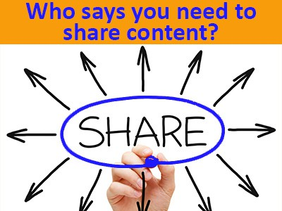 Who says you need to share content?