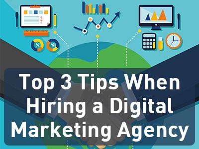 Top 3 Tips When Hiring a Digital Marketing Agency