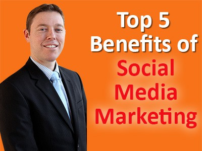 Top 5 Benefits of Social Media Marketing