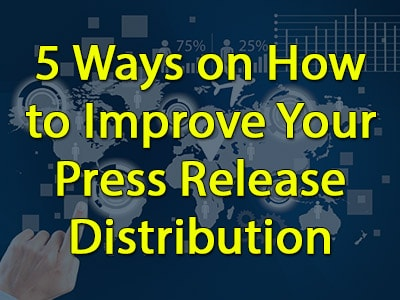 5 Ways on How to Improve Your Press Release Distribution