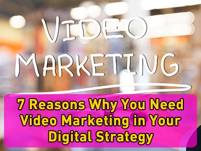 7 Reasons Why You Need Video Marketing in Your Digital Strategy